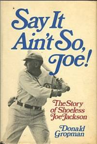 Say It Ain't So, Joe! The Story Of Shoeless Joe Jackson