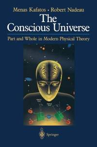 The Conscious Universe : Part and Whole in Modern Physical Theory