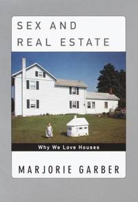 Sex and Real Estate : Why We Love Houses