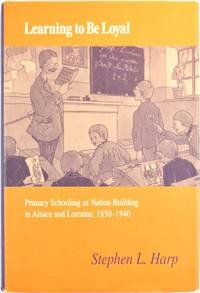 image of Learning to Be Loyal: Primary Schooling as Nation Building in Alsace and Lorraine, 1850-1940