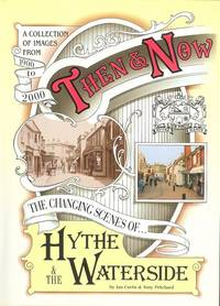 Then and Now - The Changing Scenes of Hythe (Hampshire) & the Waterside 1900 - 2000. (Millennium Collectors Edition)