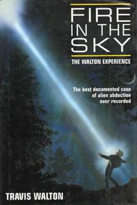 Fire in the Sky The Walton Experience The Best Documented Case of Alien Abduction Ever Recorded