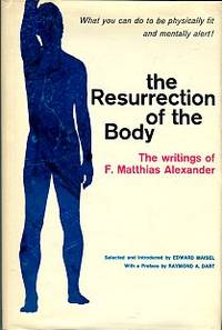 image of The Resurrection Of The Body: The Writings Of F. Matthias Alexander
