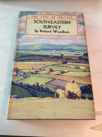 image of South-Eastern Survey: A Last Look Round Sussex, Kent and Surrey (The Face of Britain)