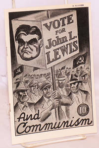 Vote for John L. Lewis and Communism.  A tale of three cities
