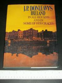 J.P. Donleavy's Ireland: In All Her Sins and in Some of Her Graces