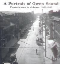 A Portrait of Owen Sound; Photographs By J. James 1905-1955