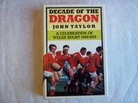 image of Decade of the Dragon: A Celebration of Welsh Rugby, 1969-79