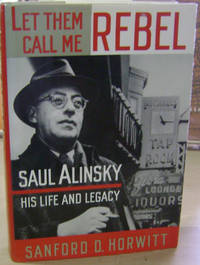 image of Let Them Call Me Rebel:  Saul Alinsky - His Life and Legacy