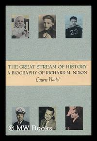 The Great Stream of History : a Biography of Richard M. Nixon / by Laurie Nadel by  Laurie (1948- ) Nadel - First Edition - 1991 - from MW Books Ltd. (SKU: 163781)