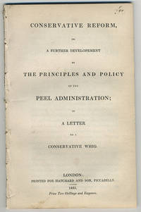 Conservative reform, or a further development of the principles and policy of the Peel Administration; in a letter to a conservative Whig.
