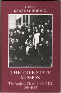 image of The Free State Mission. The work of the Anglican Church in the Orange Free State 1863-1883 as described by contemporaries