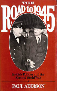 The Road to 1945: British Politics and the Second World War