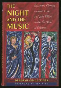 The Night and the Music: Rosemary Clooney, Barbara Cook, and Julie Wilson Inside the World of Cabaret