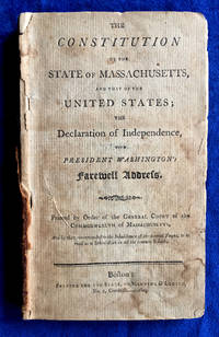 From the Declaration of Independence to George Washington's Farewell Address The Constitution of the State of Massachusetts, and that of the United States; The Declaration of Independence, with President Washington's Farewell Address