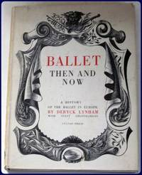 BALLET THEN AND NOW. A History of the Ballet in Europe.