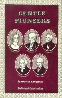 GENTLE PIONEERS - Five Nineteenth-Century Canadians
