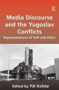 Media Discourse and the Yugoslav Conflicts: Representations of Self and Other