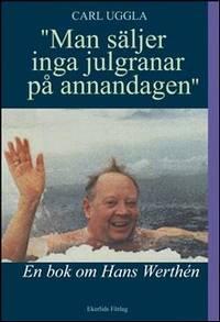 """""""Man säljer inga julgranar på annandagen"""" : en bok om Hans Werthén"""