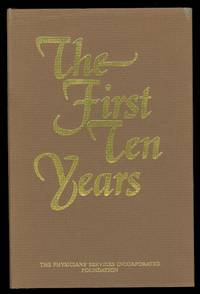 image of THE FIRST TEN YEARS:  THE STORY OF THE BEGINNING AND ACHIEVEMENTS OF THE PHYSICIANS' SERVICES INCORPORATED FOUNDATION DURING THE FIRST DECADE FROM 1970 TO 1980.