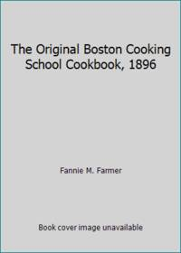 The Original Boston Cooking School Cookbook, 1896