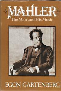 Mahler, The Man and His Music by Egon Gartenberg - 1978