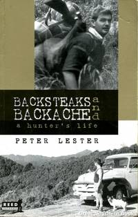 Backsteaks and Backache : A Hunter's Life by  Peter Lester - Paperback - First Edition - 2005 - from Great Southern Books (SKU: 4498)