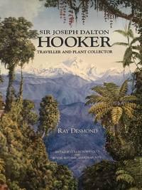 Sir Joseph Hooker Traveller and Plant Explorer