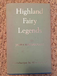 Highland Fairy Legends Collected From Oral Tradition by Rev James MacDougall