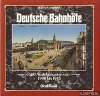 Deutsche bahnhofe. 500 Ansichtkarten van 1900 bis 1945