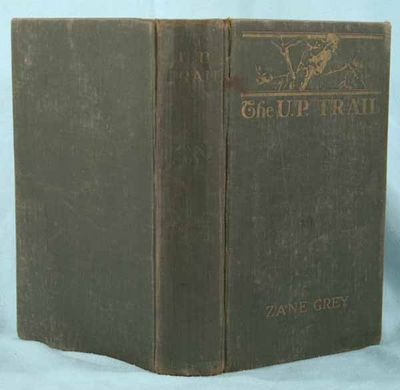 1918. GREY, Zane. THE U.P. TRAIL. New York: Harper & Brothers, (1918). First edition. Inscribed by G...