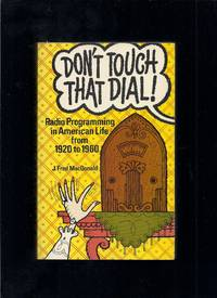 Don't Touch That Dial!: Radio Programming in American Life, 1920-1960