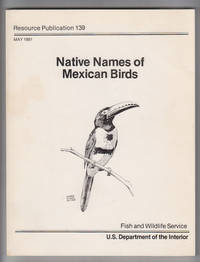 Native Names of Mexican Birds:  Cross-Referenced English / Spanish /  Scientific