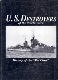 """U.S. Destroyers of the World Wars. History of the """"Tin Cans"""""""