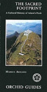 The Sacred Footprint: A Cultural History Of Adam's Peak (Orchid Guides)
