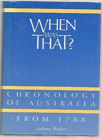 When Was That : Chronology of Australia from 1788 by Barker, Anthony - 1988