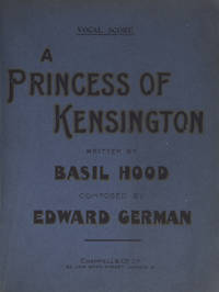 A Princess of Kensington. A New and Original Comic Opera in Two Acts. Written by Basil Hood... Arranged from the Full Score by Wilfred Bendall. [Piano-vocal score]