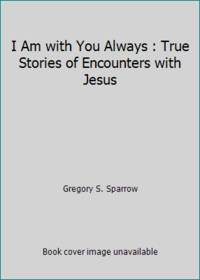 I Am with You Always : True Stories of Encounters with Jesus