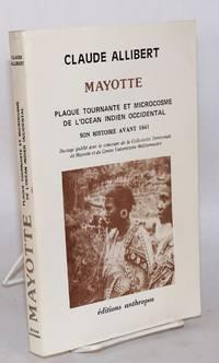 image of Mayotte; plaque tournante et microcosme de l'Ocean Indien Occidental; son histoire avant 1841; ouvrage publié avec le concours de la Collectivité Territoriale de Mayotte et du Centre Universitaire Méditerranéen