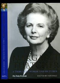 Margaret Thatcher; A Tribute in Words and Pictures