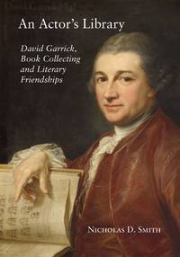 ACTOR'S LIBRARY: DAVID GARRICK, BOOK COLLECTING AND LITERARY FRIENDSHIPS.|AN