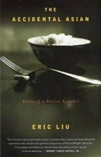 The Accidental Asian: Notes of a Native Speaker by Eric Liu - Paperback - 1999-04-05 - from Books Express and Biblio.com