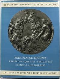 Renaissance Bronzes from the Samuel H. Kress Collection: Reliefs, Plaquettes, Statuettes, Utensils and Mortars