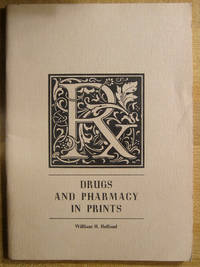 Drugs and Pharmacy in Prints: An Exhibition of Prints and Drawings from The Collection of William H. Helfand On the Occasion of Canada's Centennial: Toronto, Canada; August, 1967