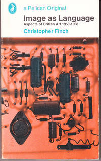 Image as Language: Aspects of British Art 1950-68 by  Christopher Finch - Paperback - 1st Printing - 1969 - from John Thompson and Biblio.com