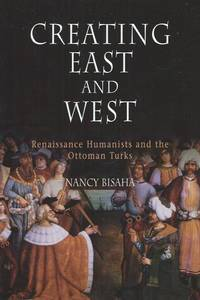 Creating East and West_Renaissance Humanists and the Ottoman Turks