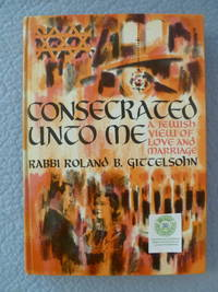 Consecrated Unto Me:  A Jewish View of Love and Marriage