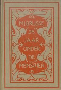 M.J.Brusse Vijf En Twintig Jaar Onder De Menschen Met Vijftig Teekeningen  Door E.B.Van Dulmen...