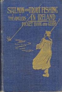 Salmon & Trout Fishing in Ireland. The Angler's Pocket-Book and Guide