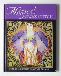 Magical Cross Stitch. Over 25 Enchanting Fantasy Designs.